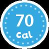 I'm only 70 calories per serving