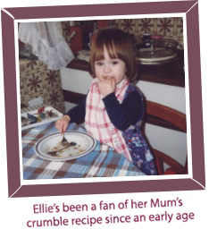 Ellie's been a fan of her Mum's crumble recipe since an early age